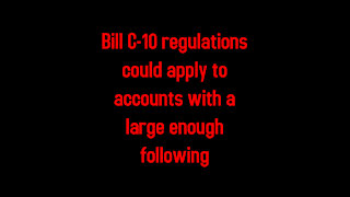 Bill C-10 regulations could apply to accounts with a large enough following 5-9-2021