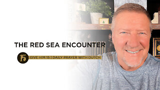 The Red Sea Encounter | Give Him 15: Daily Prayer with Dutch | July 7