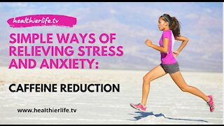 Simple Ways Of Relieving Stress And Anxiety: Caffeine Reduction