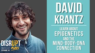 Disrupt Now Podcast Episode 61, Explore Epigenetics & the Mind-Body-DNA Connection
