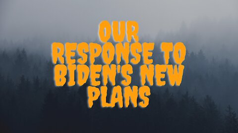 Our Response to Biden's New Plans~ Vaccine Mandates