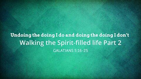 Walking the Spirit-filled life Part 2 - Undoing the doing I do and doing the doing I don't