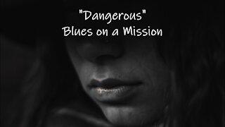 DANGEROUS Blues on a Mission + Lyrics by Ann M. Wolf