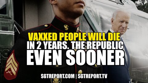 VAXXED PEOPLE WILL DIE IN 2 YEARS. THE REPUBLIC EVEN SOONER.