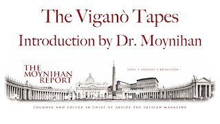 The Vigano Tapes: Introduction by Dr. Moynihan