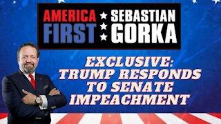 Exclusive: Trump responds to Senate impeachment. Sebastian Gorka on AMERICA First