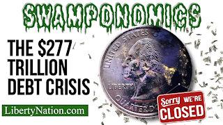 The $277 Trillion Debt Crisis – SWAMPONOMICS