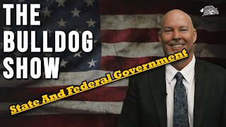 State & Federal Government And How They Interact   The Bulldog Show