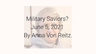 Military Saviors? June 5, 2021 By Anna Von Reitz