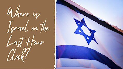 Where is Israel on the last hour clock?
