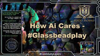 How Ai Cares - #glassbeadplay