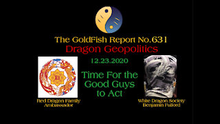 The GoldFish Report No. 631 - Geopolitics w/ The Dragons - Good Guys Must Act Now