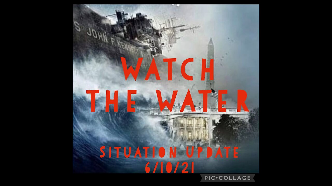 Situation Update: Watch The Water! - 6-10-21 - Must Video