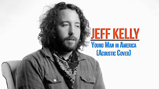 Jeff Kelly. Young Man in America. (Acoustic Cover) #UndertheInfluenceSeries