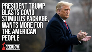 President Trump Blasts COVID Stimulus Package, Wants More for the American People