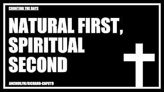 Natural First, Spiritual Second