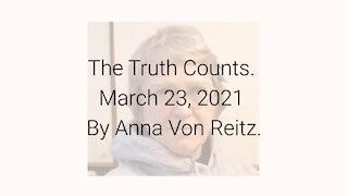 The Truth Counts March 23, 2021 By Anna Von Reitz