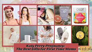 The Teelie Blog | Katy Perry Pregnancy: The Best Gifts for First Time Moms | Teelie Turner