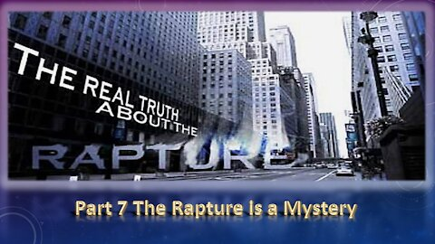 Part 7 The Rapture is a Mystery