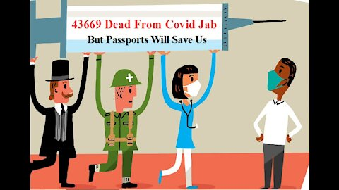 43669 Dead From Covid Jab But Passports Will Save Us