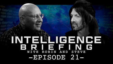 INTELLIGENCE BRIEFING WITH ROBIN AND STEVE - EPISODE 21