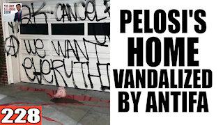228. Pelosi's House VANDALIZED by Antifa