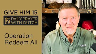 Operation Redeem All | Give Him 15: Daily Prayer with Dutch