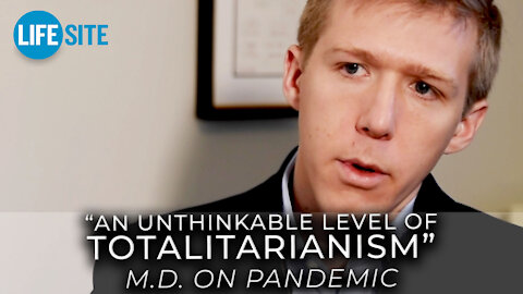 We are reaching an unthinkable 'level of totalitarianism:' M.D. on pandemic