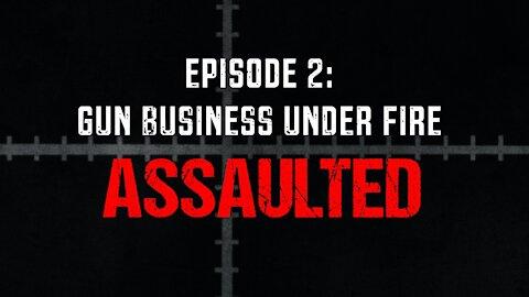 Episode 2: Gun Business Under Fire | Assaulted