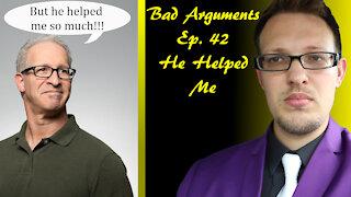 Bad Arguments He Helped Me