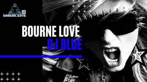 Bourne Love | EDM Dance Music | DJ Blue
