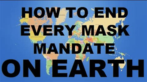 How to end every mask mandate on earth!