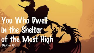You Who Dwell in the Shelter of the Most High - Psalm 91