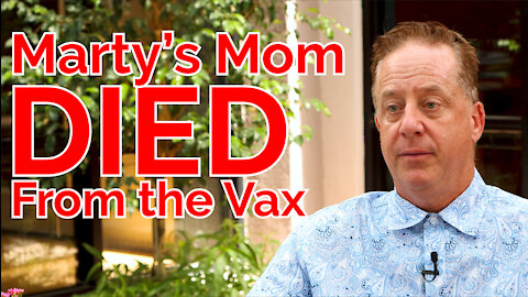 Marty's Mother Died From the Vax