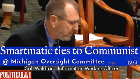 Smartmatic - Ties to Hugo Chavez and Communist - Col. Waldron - Michigan Oversight Committee