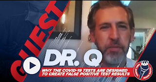 Dr. Q   COVID-19 Tests Are Designed to Create False Positives