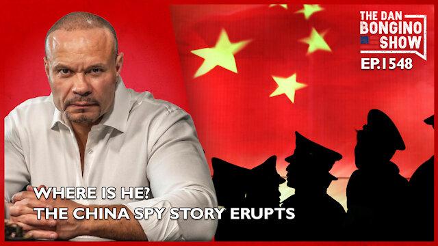 Ep. 1548 The China Spy Story Erupts. Where Is He? - The Dan Bongino Show