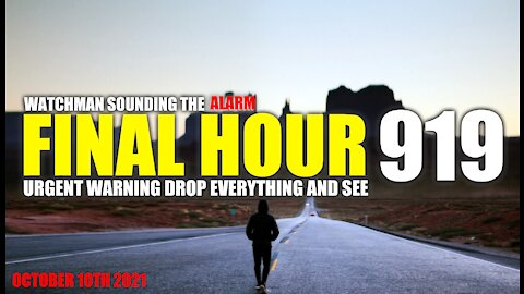 FINAL HOUR 919 - URGENT WARNING DROP EVERYTHING AND SEE - WATCHMAN SOUNDING THE ALARM