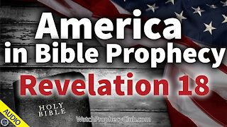 America in Bible Prophecy - Revelation 18 - 01/22/2021