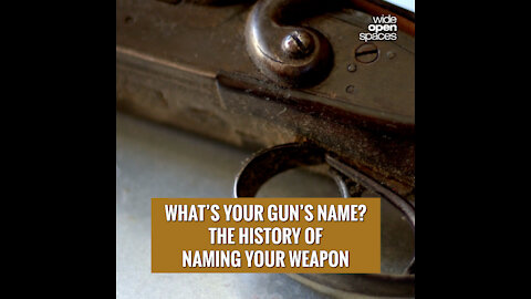 What's Your Gun's Name? The History of Naming Your Weapon