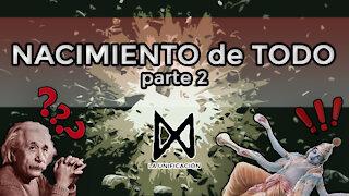 NACIMIENTO DE TODO (Parte 2) - Unificación (Ep. 2)
