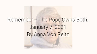 Remember -- The Pope Owns Both January 7, 2021 By Anna Von Reitz