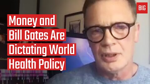 Money and Bill Gates Are Dictating World Health Policy - Andrew Wakefield
