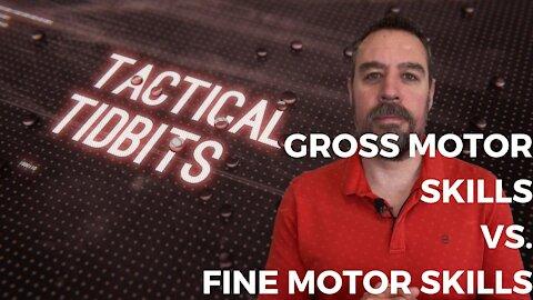 Tactical Tidbits Episode 8: Gross Motor Skills vs. Fine Motor Skills