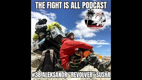 The Fight Is All Podcast #38 Aleksandr Susha