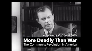 More Deadly Than War – A Lecture by G. Edward Griffin: The Communist Revolution in America
