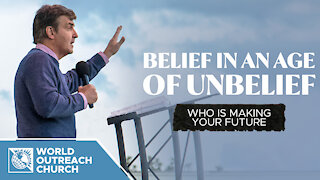 Belief In An Age of Unbelief: Who Is Making Your Future