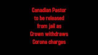 Canadian Pastor to be released from jail as Crown withdraws Corona charges 3-17-2021