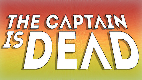 The Captain is Dead by Lord Gamerson