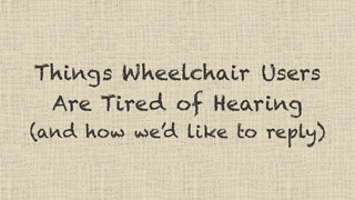 Things wheelchair users are tired of hearing